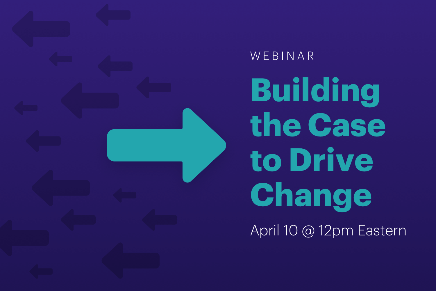 Build the Case to Drive Change Cerkl U Webinar graphic
